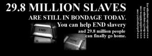 29.8 million modern slaves in bondage today